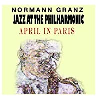 Jazz At The Philharmonic - Norman Granz - April In Paris (feat. Charlie Parker) by Jazz At The Philharmonic