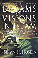 The Strategic Importance of Dreams and Visions in Islam: Eschatological and Epistemological Implications of True Dreams and Visions - A View from Islam