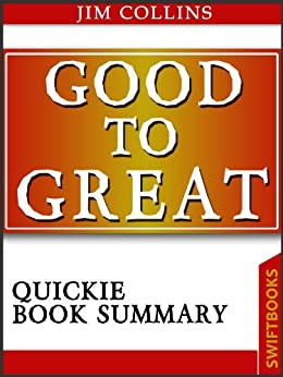 Good To Great by Jim Collins| Quickie Book Summary by [Collins, Jim, Brickman, Dan]