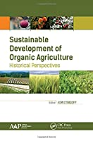 Sustainable Development of Organic Agriculture: Historical Perspectives
