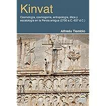 Kinvat : cosmología, cosmogonía, antropología, ética y escatología en la Persia antigua, 2700 a. C.-637 d. C.