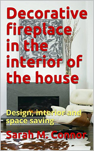 Decorative fireplace in the interior of the house: Design, interior and space saving (English Edition)