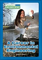 A Career in Environmental Engineering (Careers in Engineering)