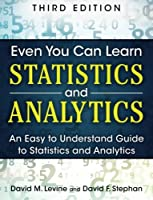 Even You Can Learn Statistics and Analytics: An Easy to Understand Guide to Statistics and Analytics (3rd Edition) by David M. Levine David F. Stephan(2014-12-17)
