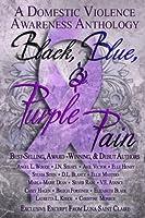 Black, Blue, & Purple Pain: A Domestic Violence Awareness Anthology
