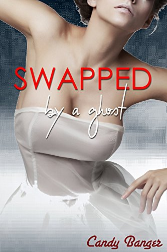 Swapped By A Ghost (English Edition)