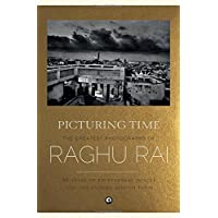 Picturing Time: The Greatest Photographs of Raghu Rai