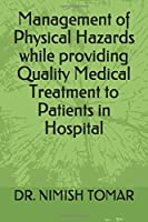 Management of Physical Hazards while providing Quality Medical Treatment to Patients in Hospital