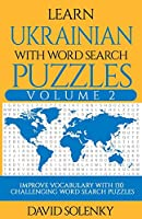 Learn Ukrainian with Word Search Puzzles Volume 2: Learn Ukrainian Language Vocabulary with 130 Challenging Bilingual Word Find Puzzles for All Ages