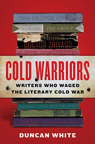 Cold Warriors: Writers Who Waged the Literary Cold War (English Edition)