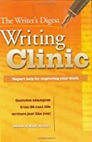 The Writer's Digest Writing Clinic: Expert Help for Improving Your Work