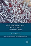 Art, Disobedience, and Ethics: The Adventure of Pedagogy (Education, Psychoanalysis, and Social Transformation)