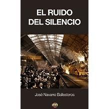 El ruido del silencio (Spanish Edition)