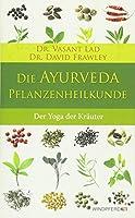 Die Ayurveda-Pflanzenheilkunde: Der Yoga der Kraeuter