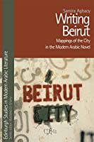 Writing Beirut: Mappings of the City in the Modern Arabic Novel (Edinburgh Studies in Modern Arabic Literature)