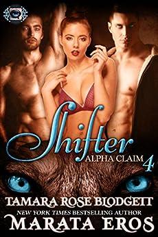 Shifter (Alpha Claim 4): New Adult Paranormal Romance by [Blodgett, Tamara Rose, Eros, Marata]