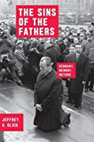 The Sins of the Fathers: Germany, Memory, Method (Chicago Studies in Practices of Meaning)