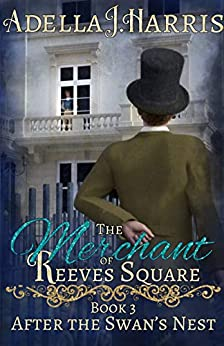 [Harris, Adella J.]のThe Merchant of Reeves Square (After the Swan's Nest Book 3) (English Edition)