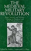 The Medieval Military Revolution: State, Society and Miltary Change in Medieval and Early Modern Europe (Tauris Academic Studies)