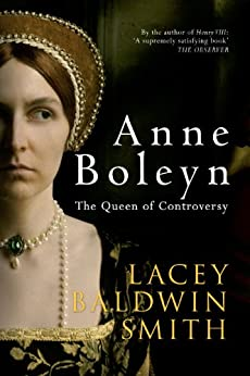 Anne Boleyn: The Queen of Controversy by [Smith, Lacey Baldwin]