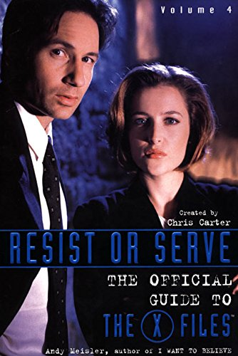 Download Resist or Serve: Official Guide to The X-Files Volume 4 (The Official Guide to the X-Files, V. 4) 0061073091