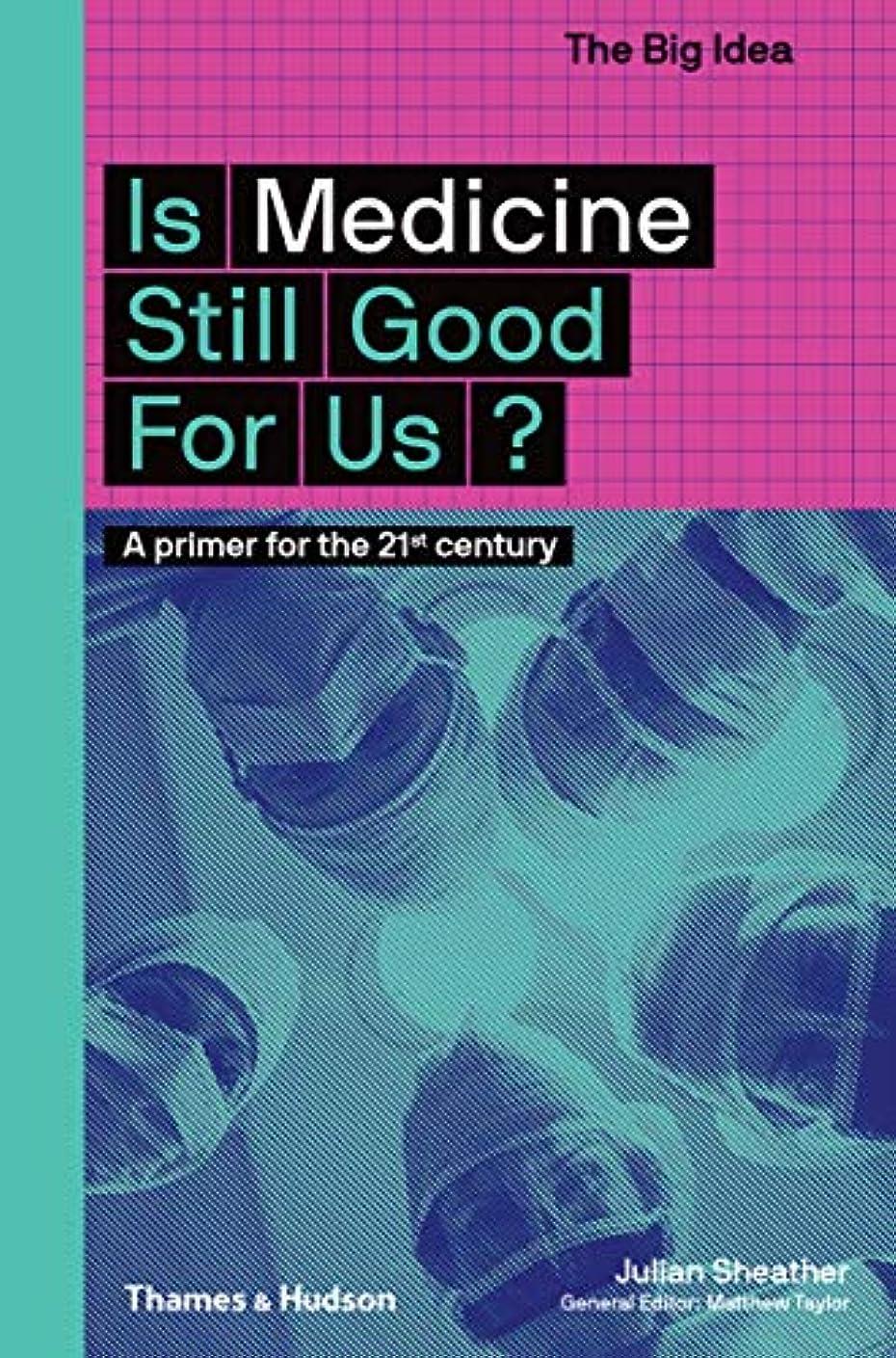 枕無限大昨日Is Medicine Still Good for Us?: A Primer for the 21st Century (The Big Idea)