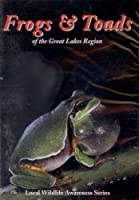 Frogs & Toads of the Great Lakes Region (Local Wildlife Awareness Series)