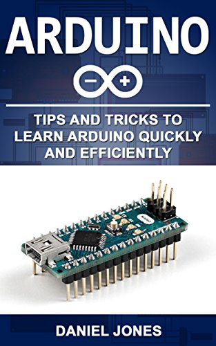 Download Arduino: Tips and Tricks to Learn Arduino quickly and efficiently (English Edition) B074L8KYNV
