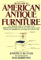Field Guide to American Antique Furniture/a Unique Visual System for Identifying the Style of Virtually Any Piece of American Antique Furniture