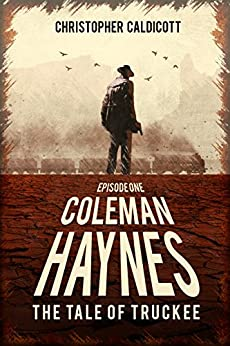 Coleman Haynes: The Tale of Truckee by [Caldicott, Christopher]