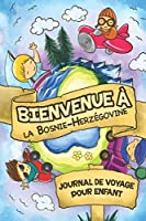 Bienvenue à Bosnie-Herzégovine Journal de Voyage Pour Enfants: 6x9 Journaux de voyage pour enfant I Calepin à compléter et à dessiner I Cadeau parfait pour le voyage des enfants en Bosnie-Herzégovine