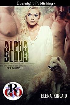Alpha Blood (Pack Warriors Book 1) by [Kincaid, Elena]