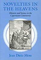 Novelties in the Heavens: Rhetoric and Science in the Copernican Controversy (Chicago Lectures in Mathematics (Paperback))