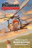 Sherman's Awesome Adventures (Mr. Peabody & Sherman) (Golden First Chapters)