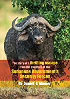 The story of a thrilling escape from the clutches of the: Sudanese Government's Security Forces