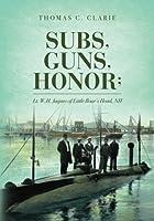 Subs, Guns, Honor: Lt. W.h. Jaques of Little Boar's Head, Nh