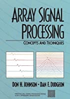 Array Signal Processing: Concepts and Techniques by Don H. Johnson Dan E. Dudgeon(1993-02-11)