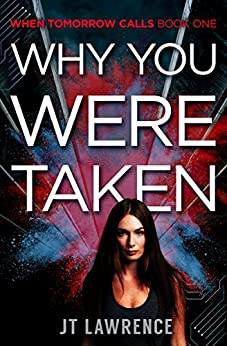 Why You Were Taken: A Futuristic Conspiracy Thriller with a High-Tech Twist (When Tomorrow Calls Book 2) by [Lawrence, JT]