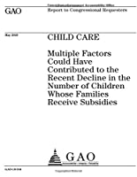 Child Care: Multiple Factors Could Have Contributed to the Recent Decline in the Number of Children Whose Families Receive Subsidies