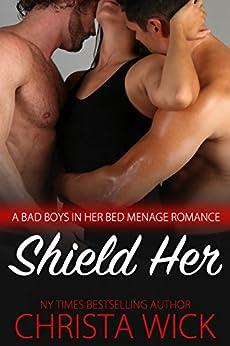 Shield Her (A Bad Boys in Her Bed Menage, Cop versus Biker) by [Wick, Christa]