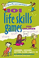 101 Life Skills Games For Children: Learning, Growing, Getting Along, Ages 6–12 (Hunter House Smartfun Book)