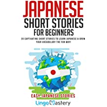 Japanese Short Stories for Beginners: 20 Captivating Short Stories to Learn Japanese & Grow Your Vocabulary the Fun Way! (Easy Japanese Stories)
