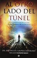 Al otro lado del túnel : un camino hacia la luz en el umbral de la muerte