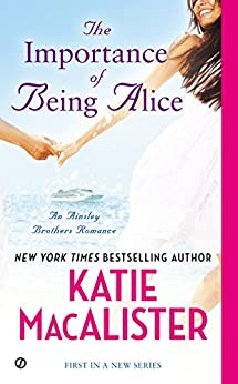 The Importance of Being Alice (Ainslie Brothers series) by [Macalister, Katie]
