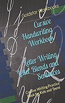 Cursive Handwriting Workbook Letter Writing, Letter Blends and Sentences: Cursive Writing Practice Book for Kids and Teens by [Workbooks, Goldstar]