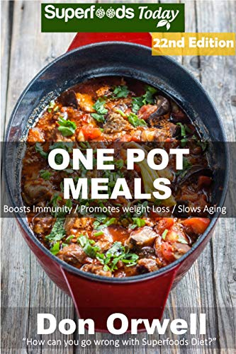 One Pot Meals: 275+ One Pot Meals, Dump Dinners Recipes, Quick & Easy Cooking Recipes, Antioxidants & Phytochemicals: Soups Stews and Chilis, Whole Foods Diets, Gluten Free Cooking (English Edition)