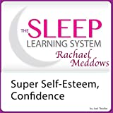 Super Self-Esteem, Confidence, and Motivation with Hypnosis and Meditation (The Sleep Learning System with Rachael Meddows) (English Edition)