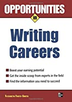 Opportunities in Writing Careers (Opportunities in…Series)