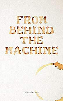 [Stainton, Beale]のFrom Behind the Machine (English Edition)