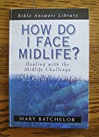 How Do I Face Mid Life: Dealing With the Midlife Challenge